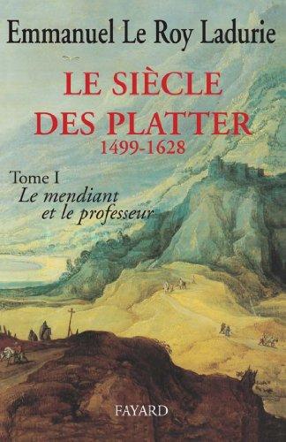 Le Siècle des Platter (1499-1628) : Le mendiant et le professeur (Divers Histoire)