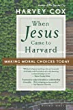 Image of When Jesus Came to Harvard: Making Moral Choices Today