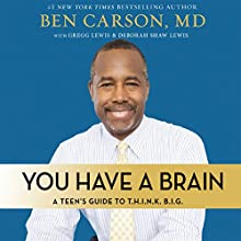 You Have a Brain: A Teen's Guide to T.H.I.N.K. B.I.G. (       UNABRIDGED) by Ben Carson, M.D., Gregg Lewis, Deborah Shaw Lewis Narrated by Dan John Miller