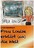 Frau Louise erkl�rt (sich) die Welt