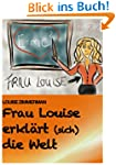 Frau Louise erklrt (sich) die Welt