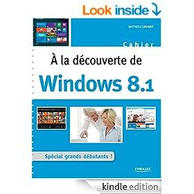 A la d�couverte de Windows 8.1: Sp�cial grands d�butants ! (Cahiers) (French Edition)
