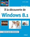 A la d�couverte de Windows 8.1: Sp�ci...