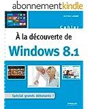 A la d�couverte de Windows 8.1: Sp�cial grands d�butants !