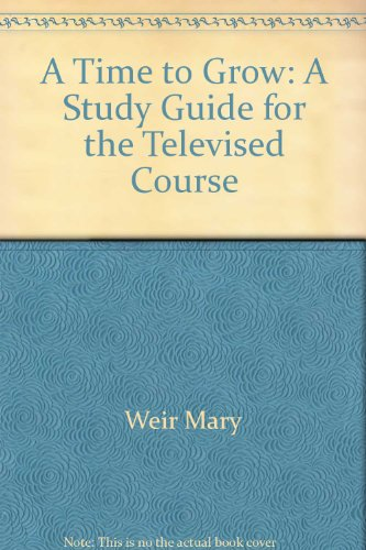 Time to grow: Study guide for the telecourse