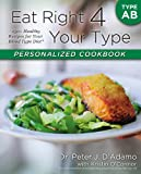 Peter D. Adamo Eat Right 4 Your Type Personalized Cookbook Type AB: 150+ Healthy Recipes for Your Blood Type Diet