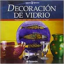 Decoracion Del Vidrio/glass Decoration (Spanish Edition): Parramon