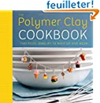 The Polymer Clay Cookbook: Tiny Food...