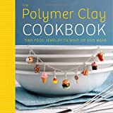 "The Polymer Clay Cookbook: Tiny Food Jewelry to Whip Up and Wearvon ""Jessica Partain"""