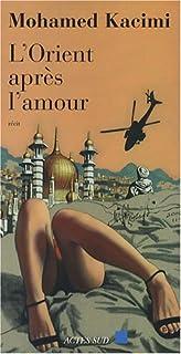 L'Orient après l'amour : récit, Kacimi, Mohamed