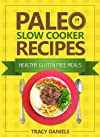 Paleo Diet Slow Cooker: 52 Healthy, Gluten Free Recipes (Healthy Slow Cooker Recipes)