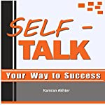 Self-Talk Your Way to Success | K. Akhter