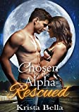 Chosen By The Alpha: Rescued (Shifter Pregnancy Paranormal Romance) (The Chosen Book 1)