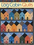 A New Look at Log Cabin Quilts: Desig...