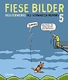 Fiese Bilder 5: Meisterwerke des Schwarzen Humors