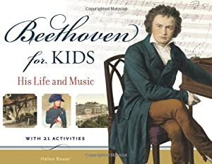 Beethoven For Kids His Life And Music With 21 Activities by Chicago Review Press