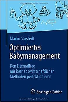 Optimiertes Babymanagement: Den Elternalltag Mit Betriebswirtschaftlichen Methoden Perfektionieren (German Edition)