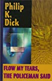 Flow My Tears, the Policeman Said (0783895836) by Philip K. Dick