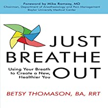 Just Breathe Out: Using Your Breath to Create a New, Healthier You Audiobook by Betsy Thomason Narrated by Betsy Thomason