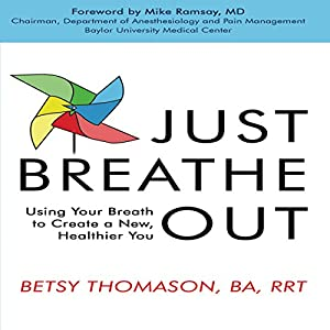 Just Breathe Out: Using Your Breath to Create a New, Healthier You Hörbuch von Betsy Thomason Gesprochen von: Betsy Thomason