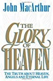 img - for The Glory of Heaven: The Truth about Heaven, Angels and Eternal Life book / textbook / text book