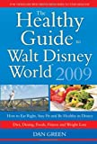 The Healthy Guide to Walt Disney World 2009: How to Eat Right and Stay Fit in Disney - The NEW Diet, Dining, Food, Fitness and Complete Weight Loss Book