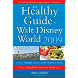 The Healthy Guide to Walt Disney World 2009: How to Eat Right and Stay Fit in Disney - The NEW Diet, Dining, Food, Fitness and Complete Weight Loss Book ~ Dan Green