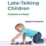 Late-Talking Children: A Symptom or a Stage? | Stephen M. Camarata