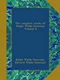 The complete works of Ralph Waldo Emerson Volume 8