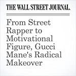 From Street Rapper to Motivational Figure, Gucci Mane's Radical Makeover | John Jurgensen
