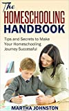 The Homeschooling Handbook: Tips and Secrets to Make Your Homeschooling Journey Successful