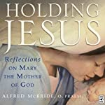 Holding Jesus: Reflections on Mary, the Mother of God | Alfred McBride
