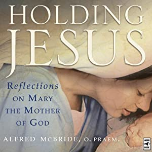 Holding Jesus: Reflections on Mary, the Mother of God | [Alfred McBride]