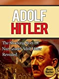 Image of Adolf Hitler - The Shocking Story of Nazi Leader Adolf Hitler Revealed (Mein Kampf, Biography, Toland, Nazi Germany, Downfall, Nazi Party)
