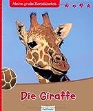 Die Giraffe (Meine große Tierbibliothek)