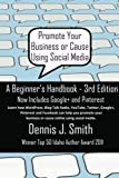 Promote Your Business or Cause Using Social Media: A Beginner's Handbook (Volume 3)