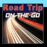Road Trip On-The-Go (Hit Songs For Your Road Trip On The Go)