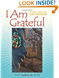 I Am Grateful: Recipes and Lifestyle of Cafe Gratitude
