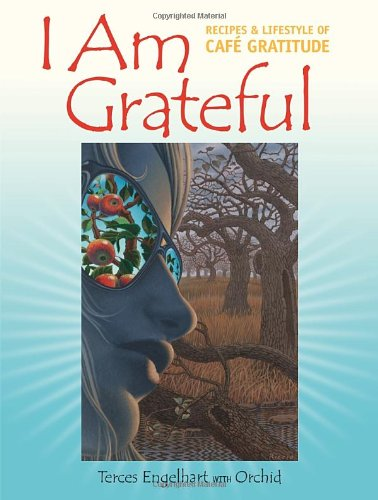 I Am Grateful: Recipes and Lifestyle of Cafe Gratitude, by Terces Engelhart