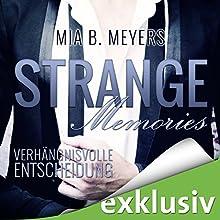 Strange Memories: Verhängnisvolle Entscheidung Hörbuch von Mia B. Meyers Gesprochen von: Bastian Korff, Eni Winter