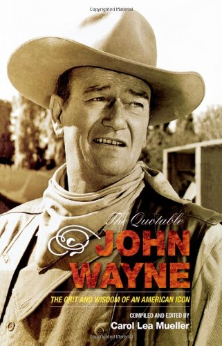The Quotable John Wayne: The Grit and Wisdom of an American Icon