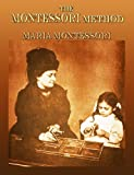 Image of The Montessori Method: Scientific Pedagogy as Applied to Child Education in 'The Children's Houses' with Additions and Revisions by the Author