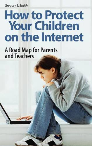 How to Protect Your Children on the Internet: A Road Map for Parents and Teachers