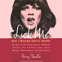 Lick Me: How I Became Cherry Vanilla (       UNABRIDGED) by Cherry Vanilla Narrated by Cherry Vanilla