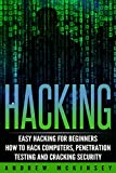 Hacking: Easy Hacking for Beginners- How to Hack Computers, Penetration Testing and Cracking Security (Computer Hacking, B...