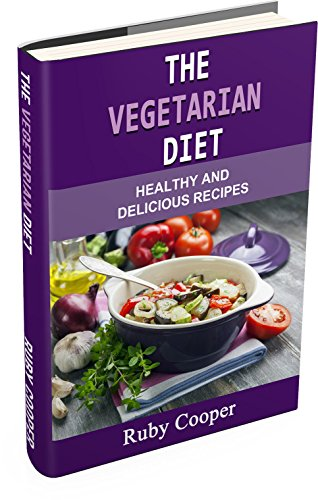 The Vegetarian  Diet (vegetarian diet book) (vegetarian weight loss) Healthy (Weight Maintenance & Low Fat Lifestyle) (Special Diet Cookbooks & Vegetarian Recipes): Healthy and Delicious Recipes