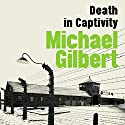 Death in Captivity Audiobook by Michael Gilbert Narrated by Garrard Green