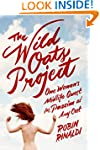 The Wild Oats Project: One Woman's Mi...