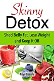 SKINNY DETOX - 14 Day Detox Cleanse: Simple and Effective Three-Step Plan for Improved Health and Weight Loss