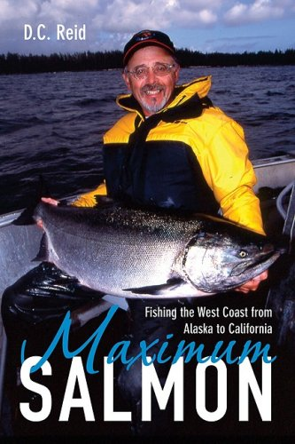 Maximum Salmon: Fishing the West Coast from Alaska to California